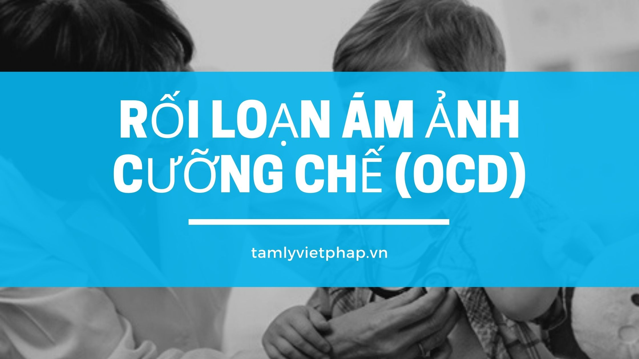 OCD_roi_loan_am_anh_cuong_che